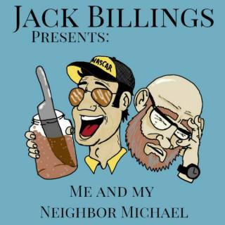 JACK BILLINGS PRESENTS: Me and My Neighbor Michael