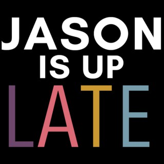 JASON is up LATE