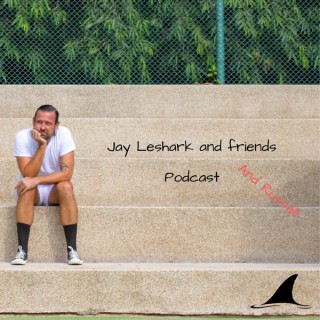Jay leshark and friends, and Russell Podcast