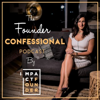 Founder Confessionals by Impact Founder