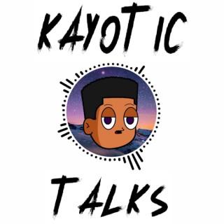 Kayotic Talks