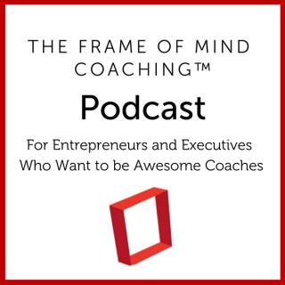 Frame of Mind Coaching Podcast