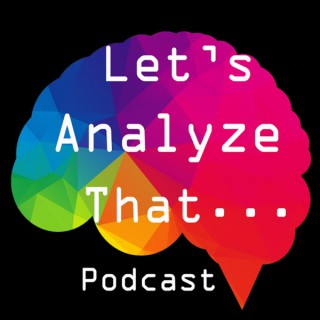 Let's Analyze That...Podcast