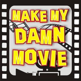 Make My Damn Movie