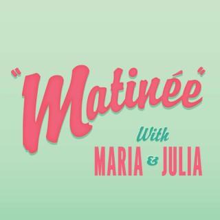 Matinée with Maria & Julia