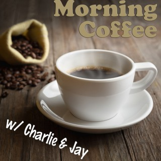 Morning Coffee with Charlie &  Jay