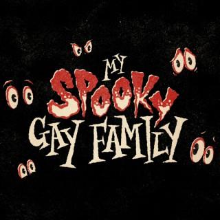 My Spooky Gay Family