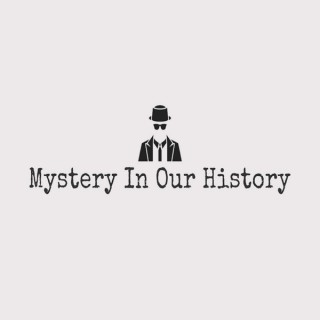 Mystery In Our History Podcast
