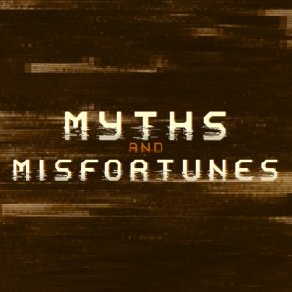 Myths and Misfortunes