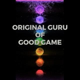 Original Guru of Good Game