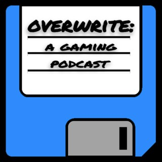 Overwrite: A Gaming Podcast
