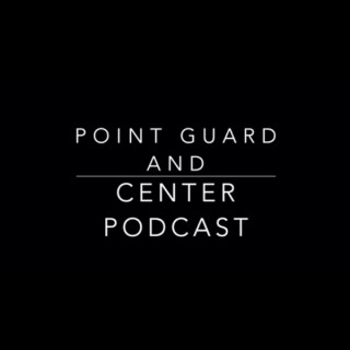 Point Guard and Center Podcast