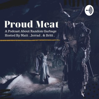 Proud Meat Podcast