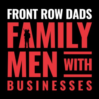 Front Row Dads:  Family Men With Businesses