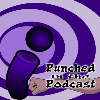 Punched In The Podcast