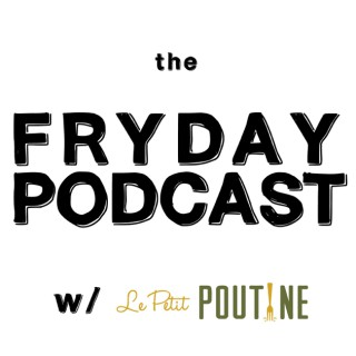 FRYday Podcast with Le Petit Poutine