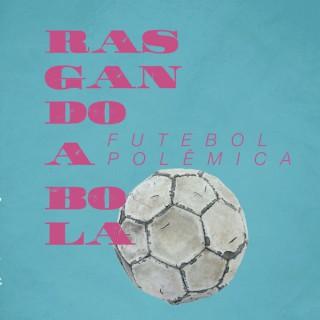 Rasgando a Bola Futebol Polêmica