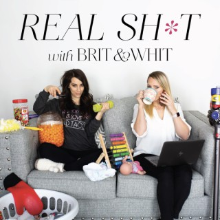 Real Sh*t with Brit and Whit