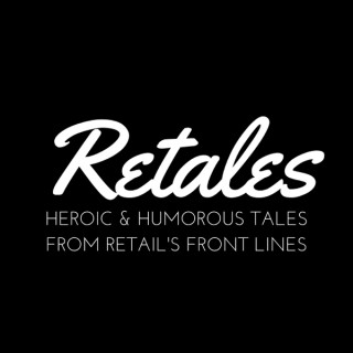Retales - Heroic & Humorous Tales from Retail's Front Lines