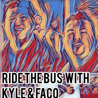 Ride The Bus with Kyle and Faco
