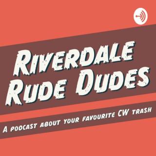 Riverdale Rude Dudes