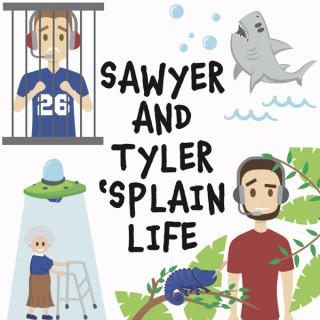 Sawyer and Tyler 'Splain Life