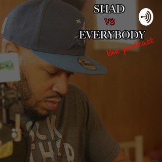 Shad Vs. Everybody