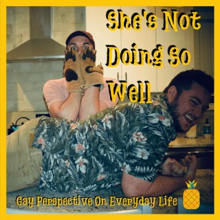 She's Not Doing So Well - Gay Perspective On Everyday Life