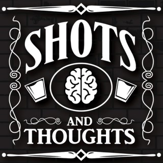 Shots and Thoughts