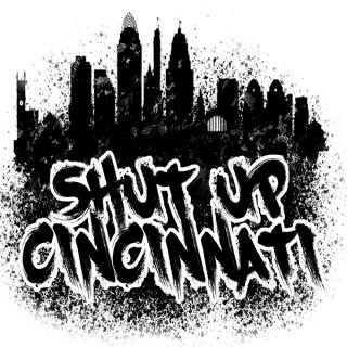 Shut Up Cincinnati