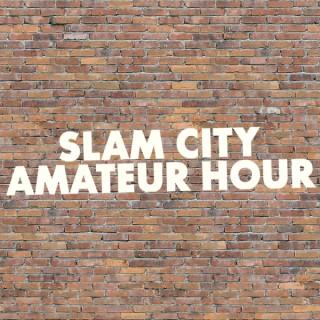 Slam City Amateur Hour