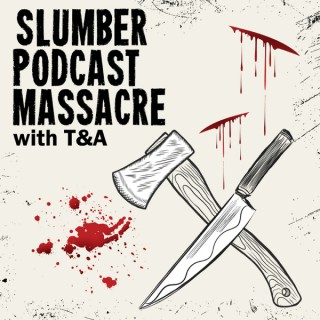 Slumber Podcast Massacre with T&A