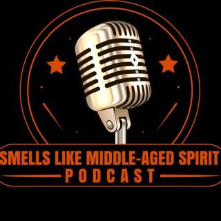 Smells Like Middle-Aged Spirit Podcast