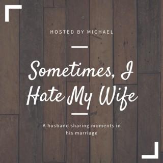 Sometimes I Hate My Wife