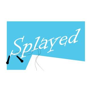 Splayed Show