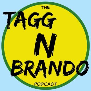 The Tagg N Brando Podcast