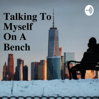 Talking To Myself On A Bench