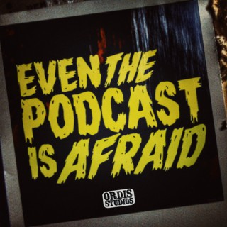 Even the Podcast is Afraid