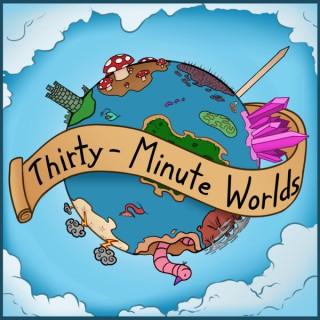 Thirty Minute Worlds