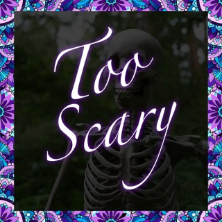 Too Scary
