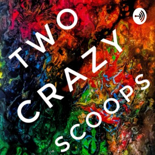 Two Crazy Scoops