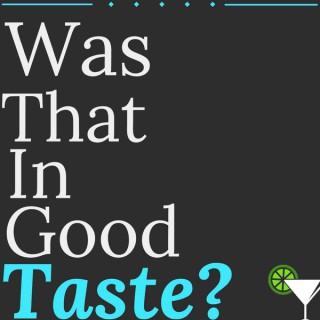 Was That In Good Taste?