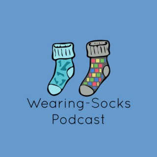Wearing-Socks Podcast