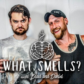 What Smells?  with Brad and Daniel