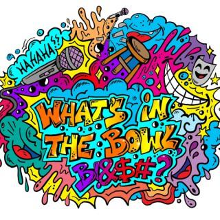 Podcast de comédia - What's in the bowl, bitch?