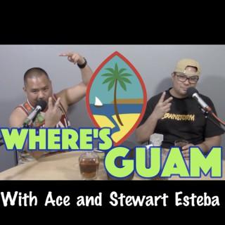 Where's Guam with Ace & Stewart Esteba