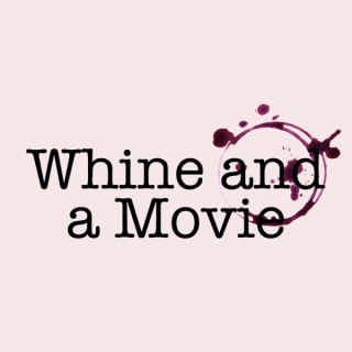 Whine And A Movie