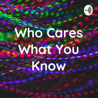 Who Cares What You Know