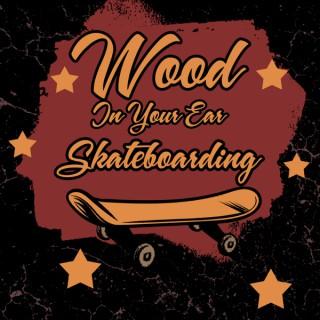 Wood In Your Ear Skateboarding