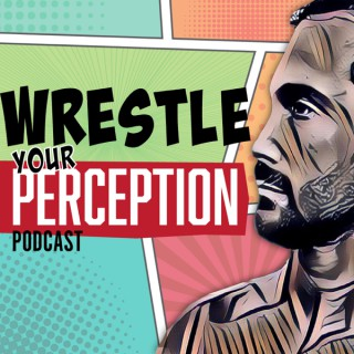 Wrestle Your Perception Podcast